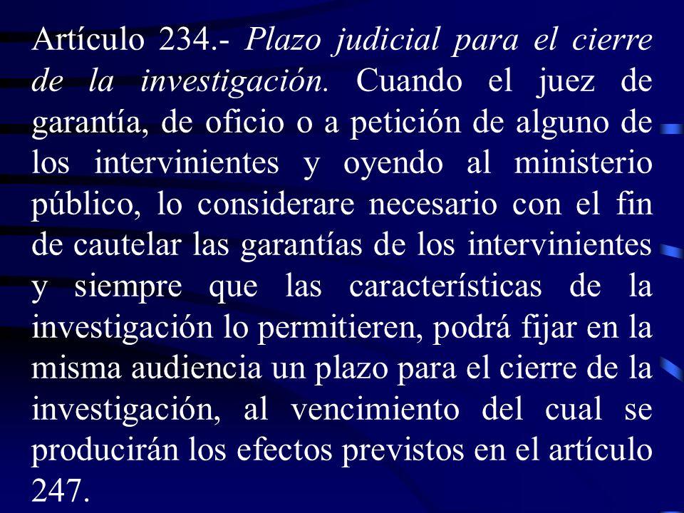 Artículo 234. Plazo judicial para el cierre de la investigación. Cuando el juez de garantía, de oficio o a petición de alguno de los intervinientes y
