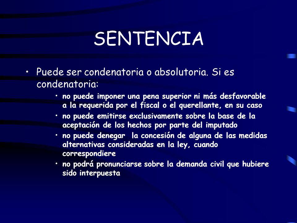SENTENCIA Puede ser condenatoria o absolutoria. Si es condenatoria: no puede imponer una pena superior ni más desfavorable a la requerida por el fisca