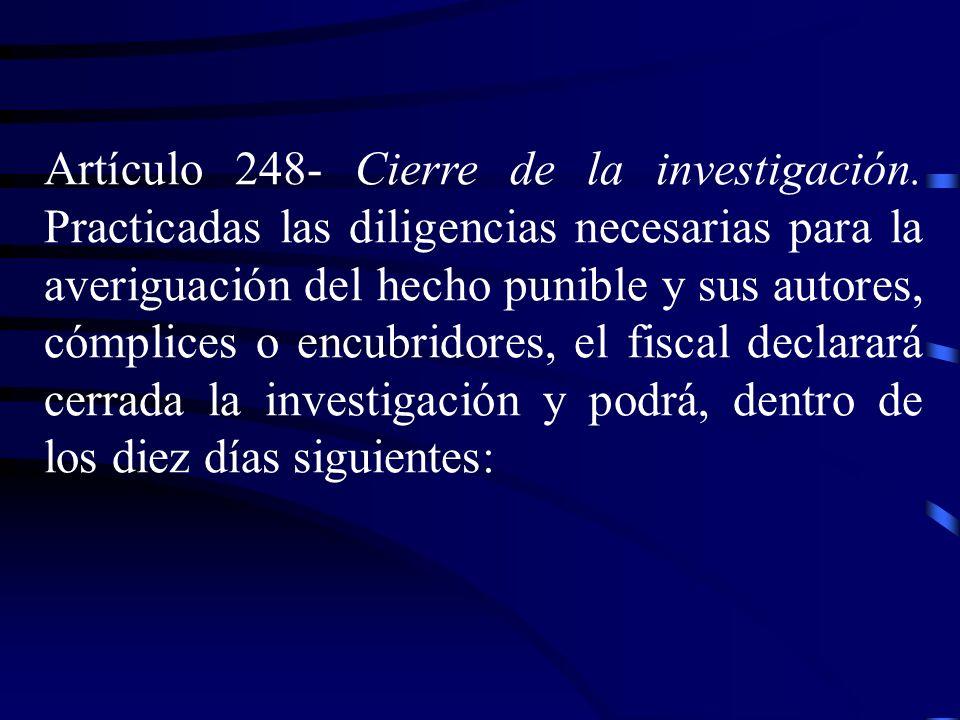 Artículo 248 Cierre de la investigación. Practicadas las diligencias necesarias para la averiguación del hecho punible y sus autores, cómplices o encu