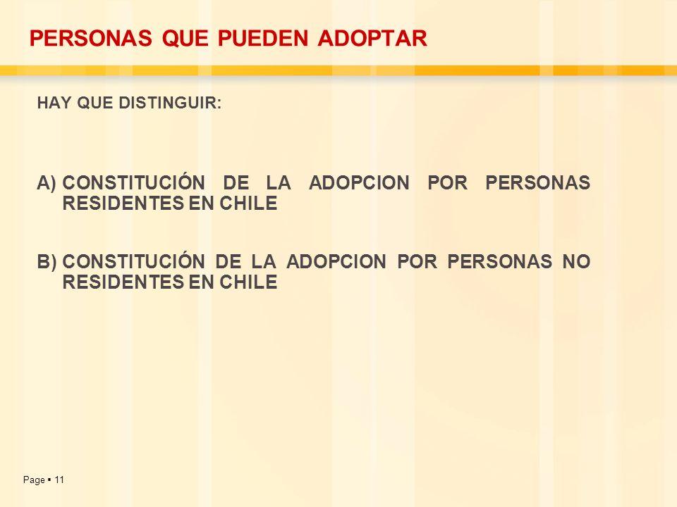 Page 11 PERSONAS QUE PUEDEN ADOPTAR HAY QUE DISTINGUIR: A)CONSTITUCIÓN DE LA ADOPCION POR PERSONAS RESIDENTES EN CHILE B)CONSTITUCIÓN DE LA ADOPCION P