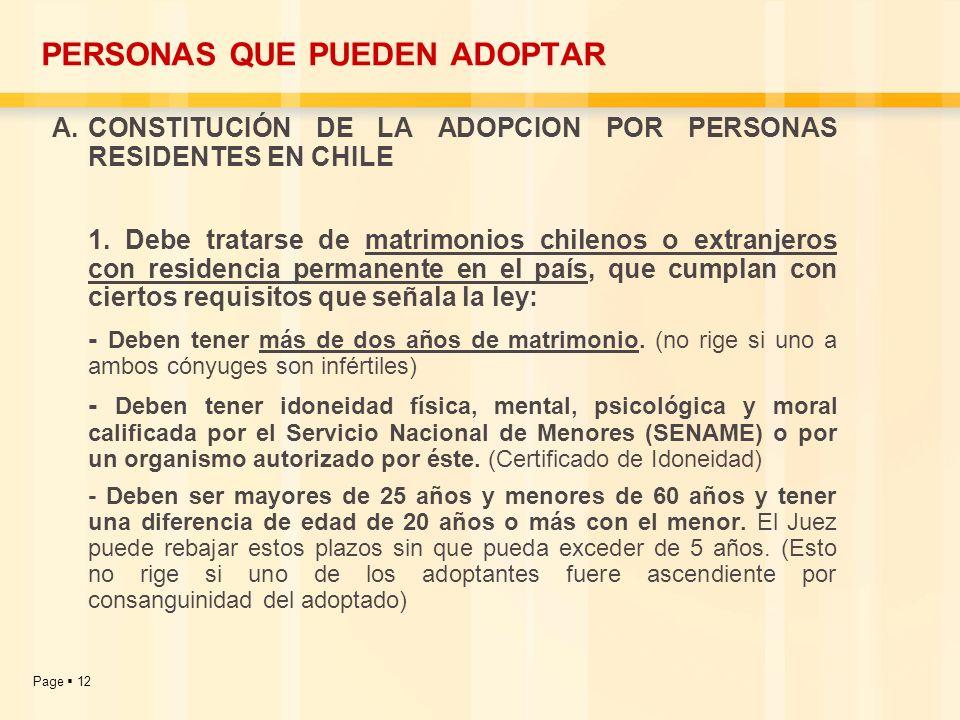 Page 12 PERSONAS QUE PUEDEN ADOPTAR A.CONSTITUCIÓN DE LA ADOPCION POR PERSONAS RESIDENTES EN CHILE 1. Debe tratarse de matrimonios chilenos o extranje