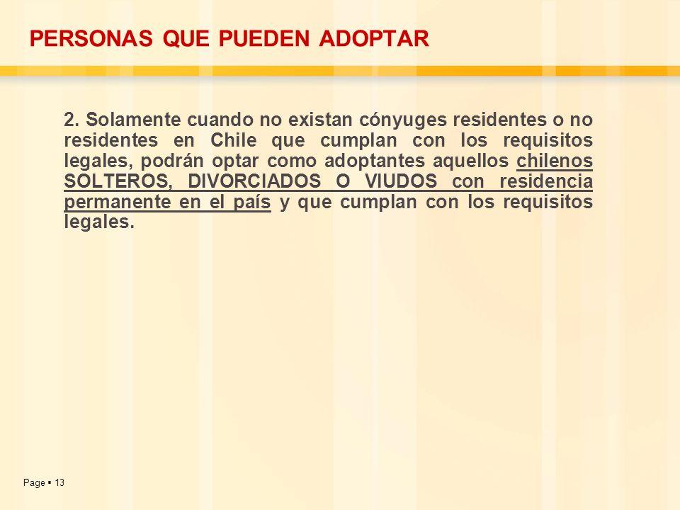 Page 13 PERSONAS QUE PUEDEN ADOPTAR 2. Solamente cuando no existan cónyuges residentes o no residentes en Chile que cumplan con los requisitos legales