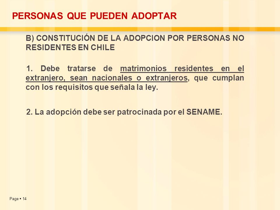 Page 14 PERSONAS QUE PUEDEN ADOPTAR B) CONSTITUCIÓN DE LA ADOPCION POR PERSONAS NO RESIDENTES EN CHILE 1. Debe tratarse de matrimonios residentes en e