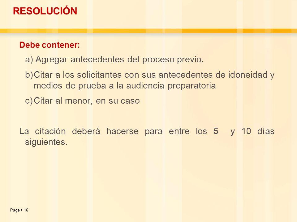 Page 16 RESOLUCIÓN Debe contener: a) Agregar antecedentes del proceso previo. b)Citar a los solicitantes con sus antecedentes de idoneidad y medios de