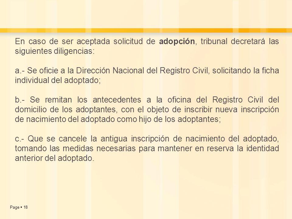 Page 18 En caso de ser aceptada solicitud de adopción, tribunal decretará las siguientes diligencias: a.- Se oficie a la Dirección Nacional del Regist