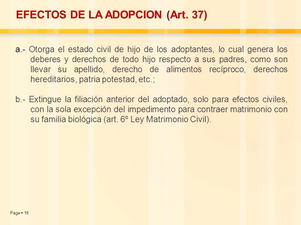 Page 19 a.- Otorga el estado civil de hijo de los adoptantes, lo cual genera los deberes y derechos de todo hijo respecto a sus padres, como son lleva