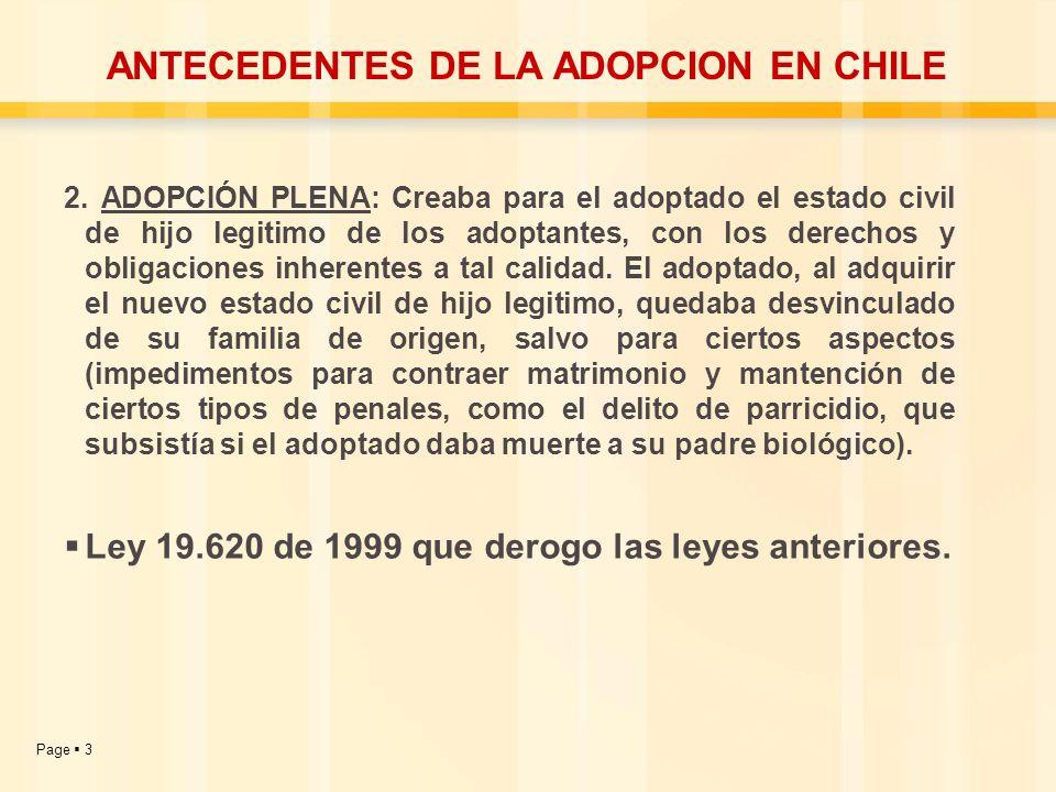 Page 3 ANTECEDENTES DE LA ADOPCION EN CHILE 2. ADOPCIÓN PLENA: Creaba para el adoptado el estado civil de hijo legitimo de los adoptantes, con los der