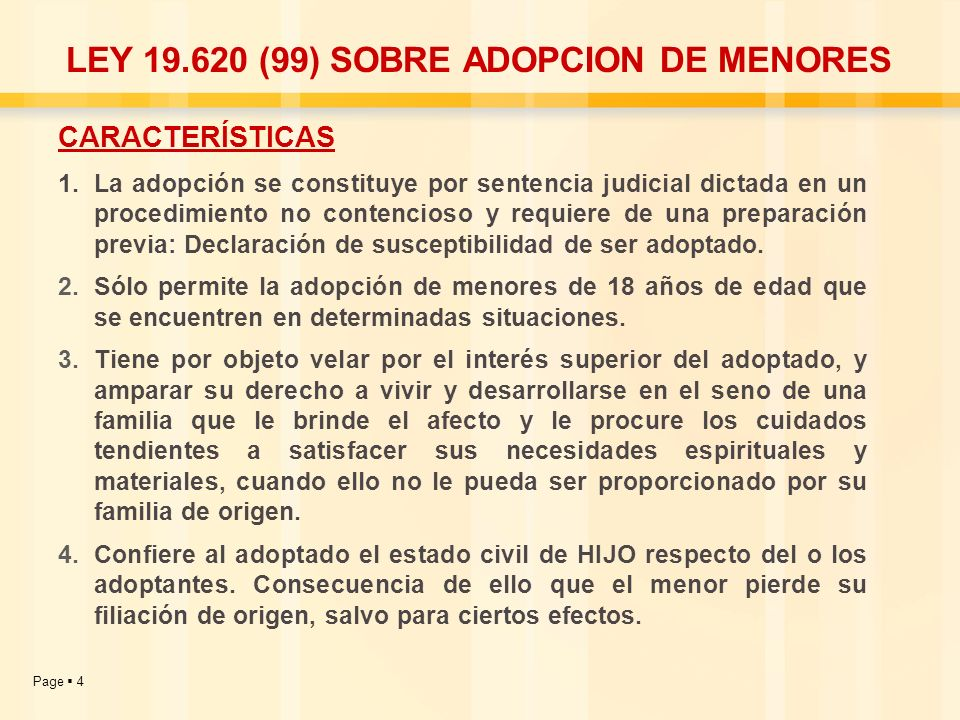 Page 4 LEY 19.620 (99) SOBRE ADOPCION DE MENORES CARACTERÍSTICAS 1.La adopción se constituye por sentencia judicial dictada en un procedimiento no con