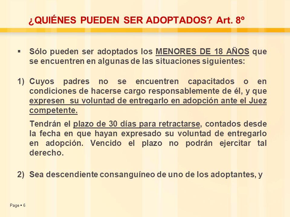 Page 6 ¿QUIÉNES PUEDEN SER ADOPTADOS? Art. 8º Sólo pueden ser adoptados los MENORES DE 18 AÑOS que se encuentren en algunas de las situaciones siguien