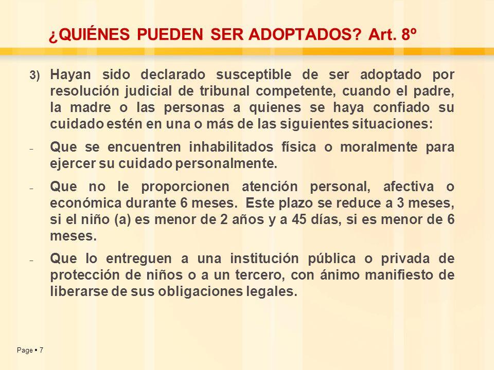 Page 7 ¿QUIÉNES PUEDEN SER ADOPTADOS? Art. 8º 3) Hayan sido declarado susceptible de ser adoptado por resolución judicial de tribunal competente, cuan