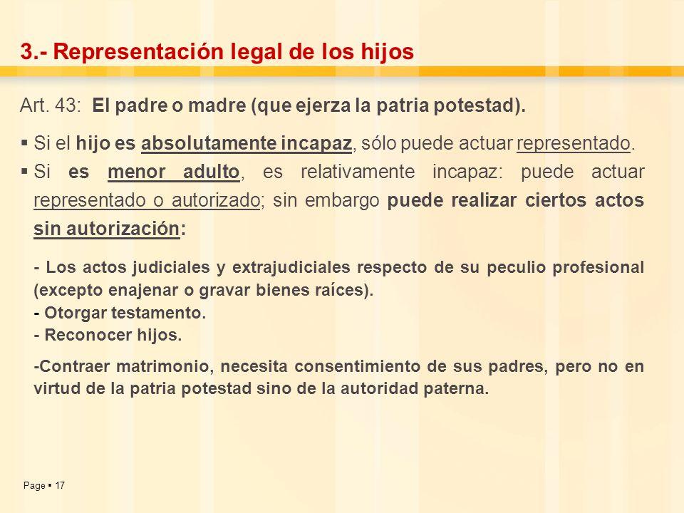 Page 17 3.- Representación legal de los hijos Art. 43: El padre o madre (que ejerza la patria potestad). Si el hijo es absolutamente incapaz, sólo pue