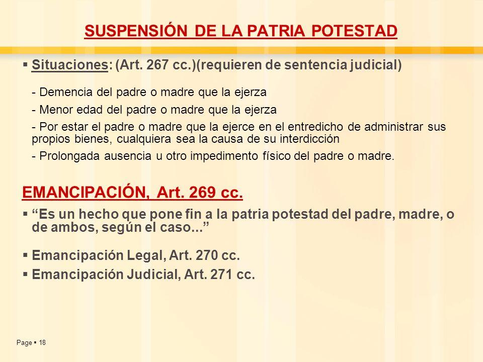 Page 18 SUSPENSIÓN DE LA PATRIA POTESTAD Situaciones: (Art. 267 cc.)(requieren de sentencia judicial) - Demencia del padre o madre que la ejerza - Men