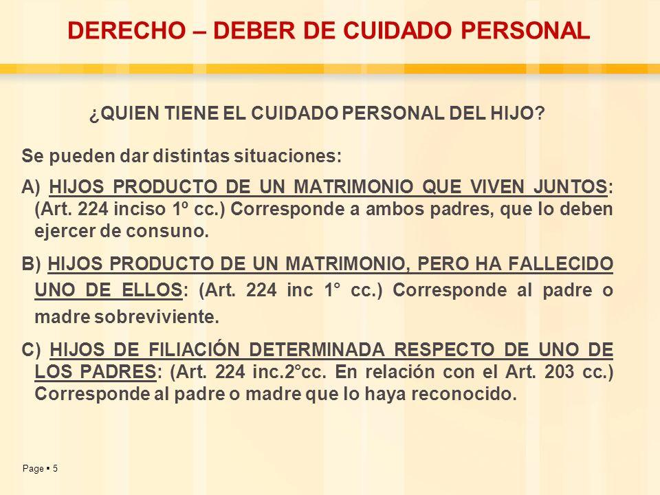 Page 5 DERECHO – DEBER DE CUIDADO PERSONAL ¿QUIEN TIENE EL CUIDADO PERSONAL DEL HIJO? Se pueden dar distintas situaciones: A) HIJOS PRODUCTO DE UN MAT