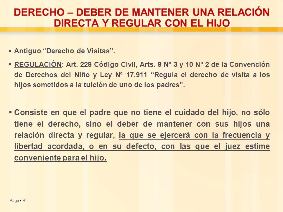 Page 9 DERECHO – DEBER DE MANTENER UNA RELACIÓN DIRECTA Y REGULAR CON EL HIJO Antiguo Derecho de Visitas. REGULACIÓN: Art. 229 Código Civil, Arts. 9 N