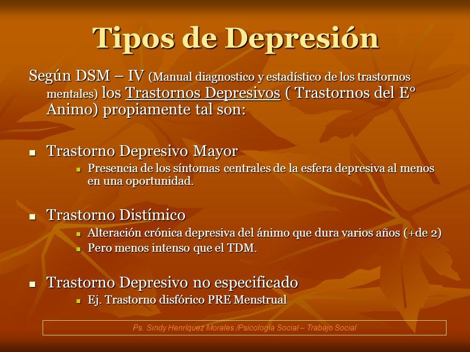 Tipos de Depresión Según DSM – IV (Manual diagnostico y estadístico de los trastornos mentales) los Trastornos Depresivos ( Trastornos del E° Animo) p