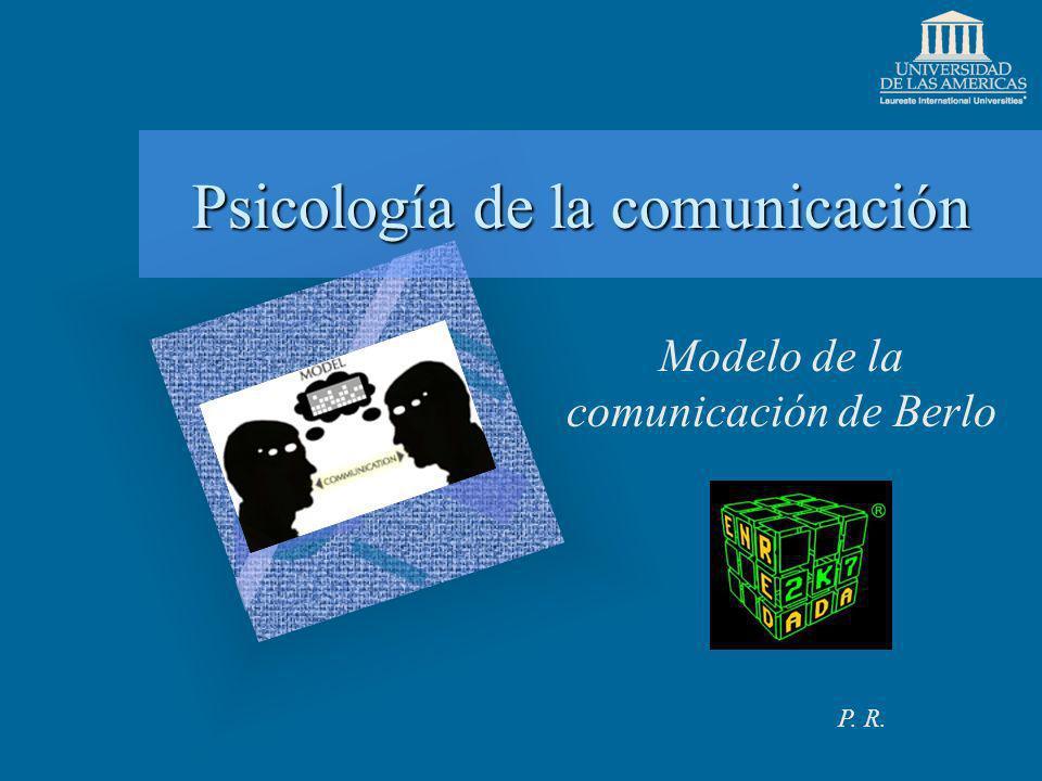 Psicología de la comunicación Modelo de la comunicación de Berlo P. R.