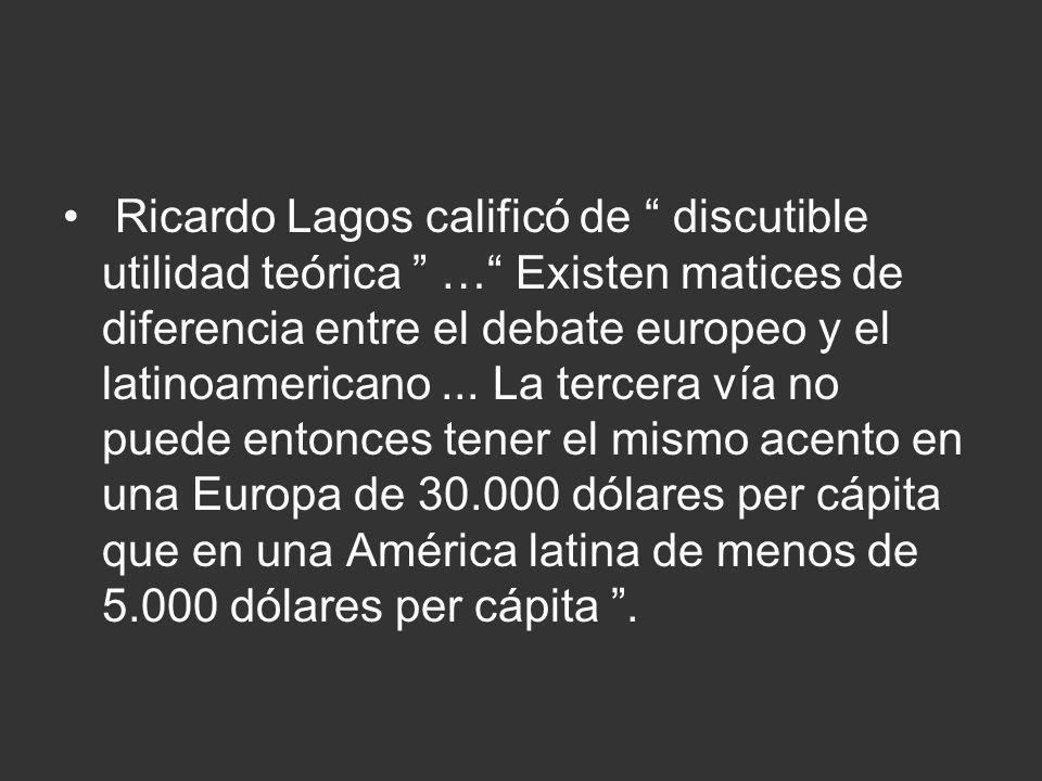 Ricardo Lagos calificó de discutible utilidad teórica … Existen matices de diferencia entre el debate europeo y el latinoamericano... La tercera vía n