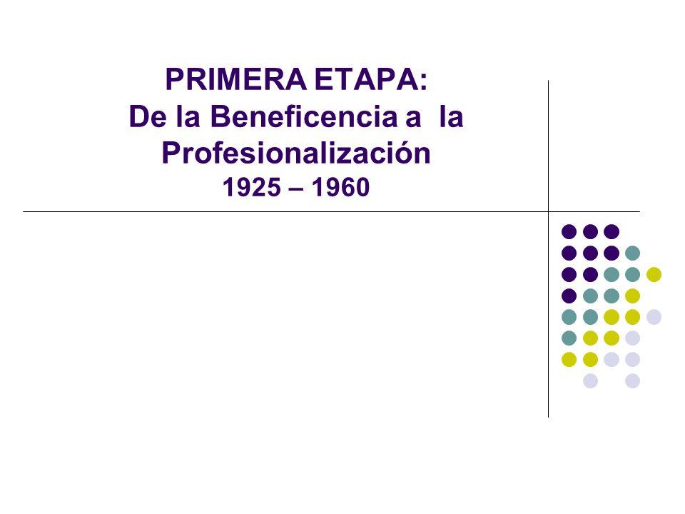 PRIMERA ETAPA: De la Beneficencia a la Profesionalización 1925 – 1960