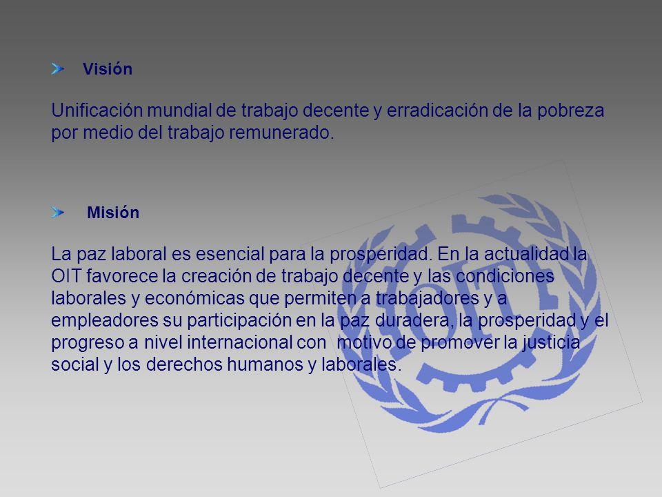 Visión Unificación mundial de trabajo decente y erradicación de la pobreza por medio del trabajo remunerado. Misión La paz laboral es esencial para la