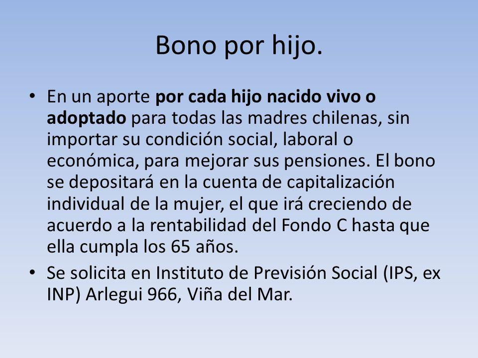 Bono por hijo. En un aporte por cada hijo nacido vivo o adoptado para todas las madres chilenas, sin importar su condición social, laboral o económica