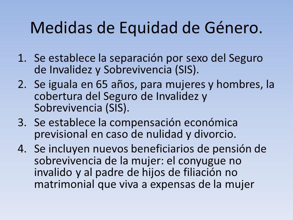 Medidas de Equidad de Género. 1.Se establece la separación por sexo del Seguro de Invalidez y Sobrevivencia (SIS). 2.Se iguala en 65 años, para mujere