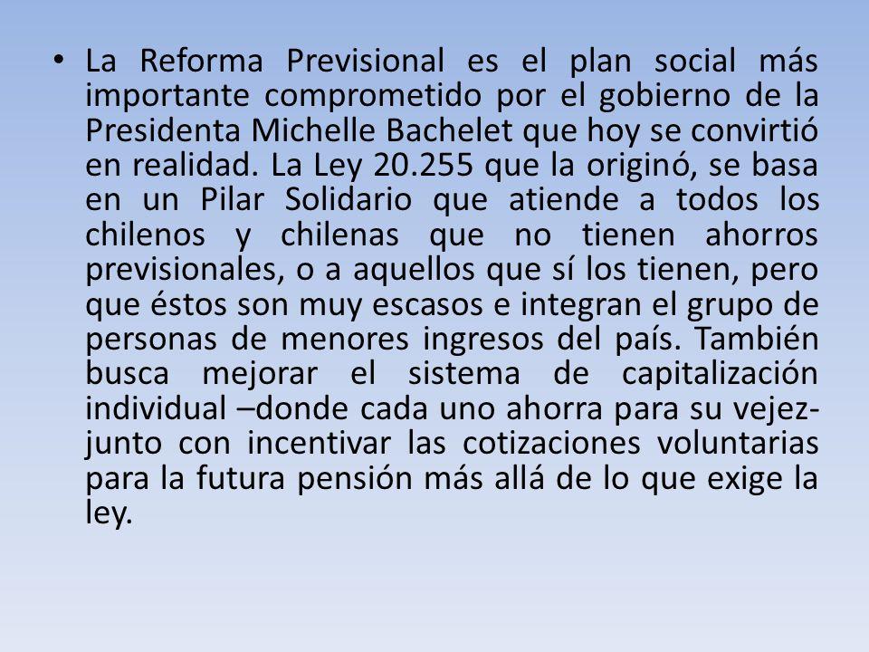 La Reforma Previsional es el plan social más importante comprometido por el gobierno de la Presidenta Michelle Bachelet que hoy se convirtió en realid
