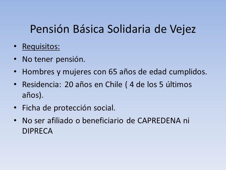 Pensión Básica Solidaria de Vejez Requisitos: No tener pensión. Hombres y mujeres con 65 años de edad cumplidos. Residencia: 20 años en Chile ( 4 de l
