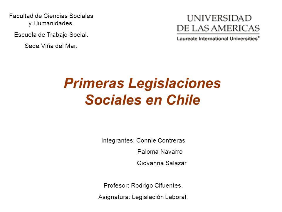Primeras Legislaciones Sociales en Chile Integrantes: Connie Contreras Paloma Navarro Giovanna Salazar Profesor: Rodrigo Cifuentes. Asignatura: Legisl
