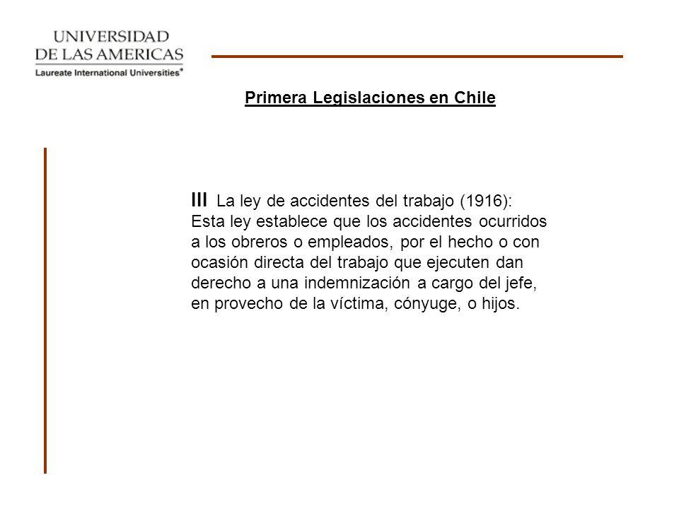 III La ley de accidentes del trabajo (1916): Esta ley establece que los accidentes ocurridos a los obreros o empleados, por el hecho o con ocasión dir