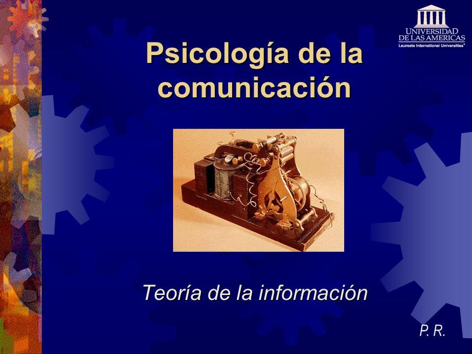 Psicología de la comunicación Teoría de la información P. R.