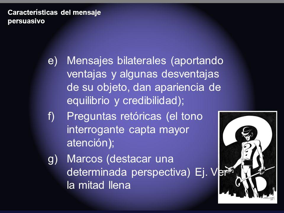 Características del mensaje persuasivo e)Mensajes bilaterales (aportando ventajas y algunas desventajas de su objeto, dan apariencia de equilibrio y c