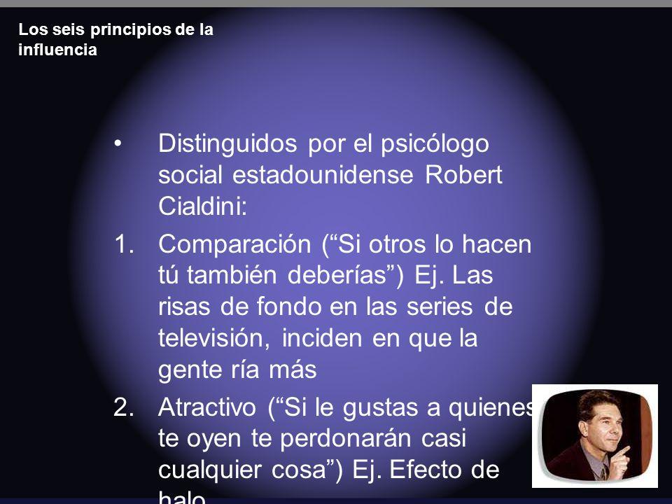 Los seis principios de la influencia Distinguidos por el psicólogo social estadounidense Robert Cialdini: 1.Comparación (Si otros lo hacen tú también