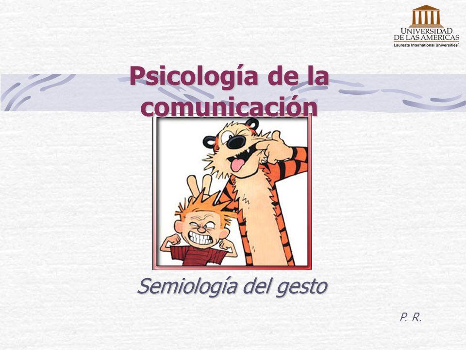 Psicología de la comunicación Semiología del gesto P. R.