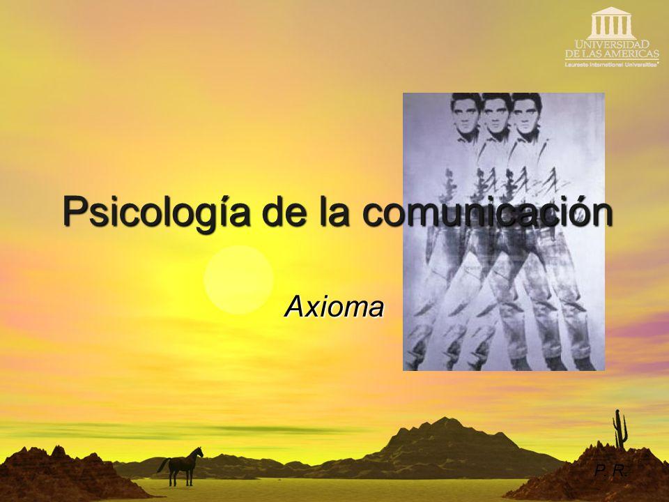 Psicología de la comunicación Axioma P. R.