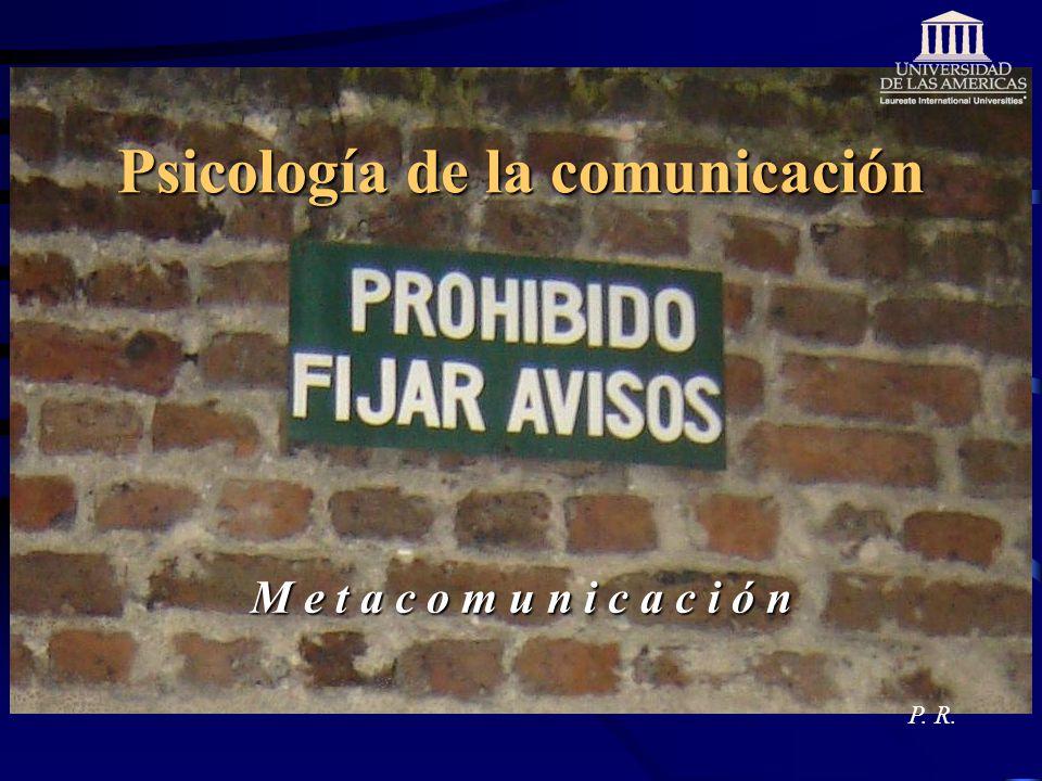 Psicología de la comunicación M e t a c o m u n i c a c i ó n P. R.