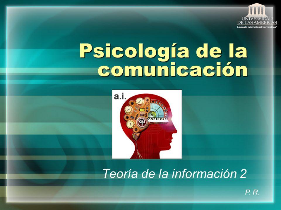 Psicología de la comunicación Teoría de la información 2 P. R.