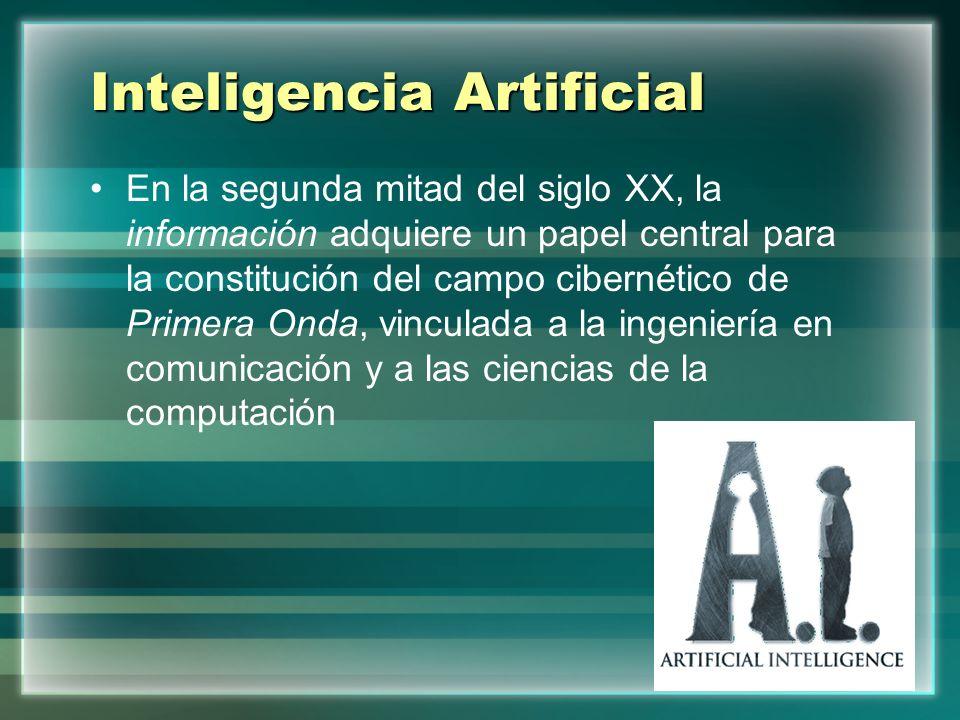 Inteligencia Artificial En la segunda mitad del siglo XX, la información adquiere un papel central para la constitución del campo cibernético de Prime