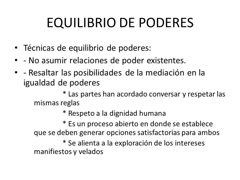 EQUILIBRIO DE PODERES Técnicas de equilibrio de poderes: - No asumir relaciones de poder existentes. - Resaltar las posibilidades de la mediación en l