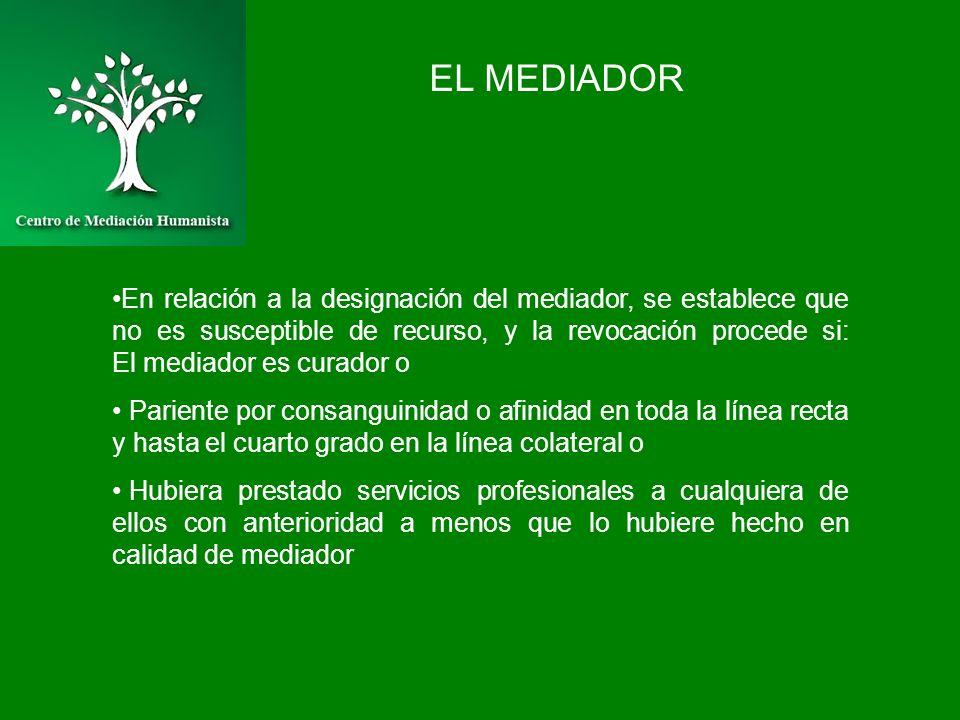 EL MEDIADOR En relación a la designación del mediador, se establece que no es susceptible de recurso, y la revocación procede si: El mediador es curad