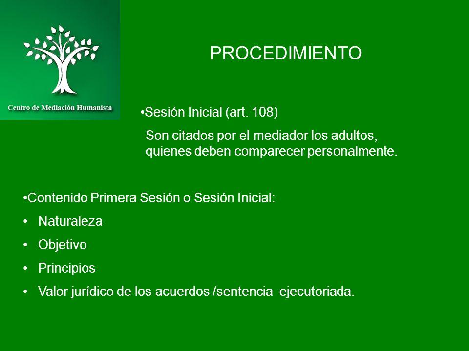 PROCEDIMIENTO Sesión Inicial (art. 108) Son citados por el mediador los adultos, quienes deben comparecer personalmente. Contenido Primera Sesión o Se