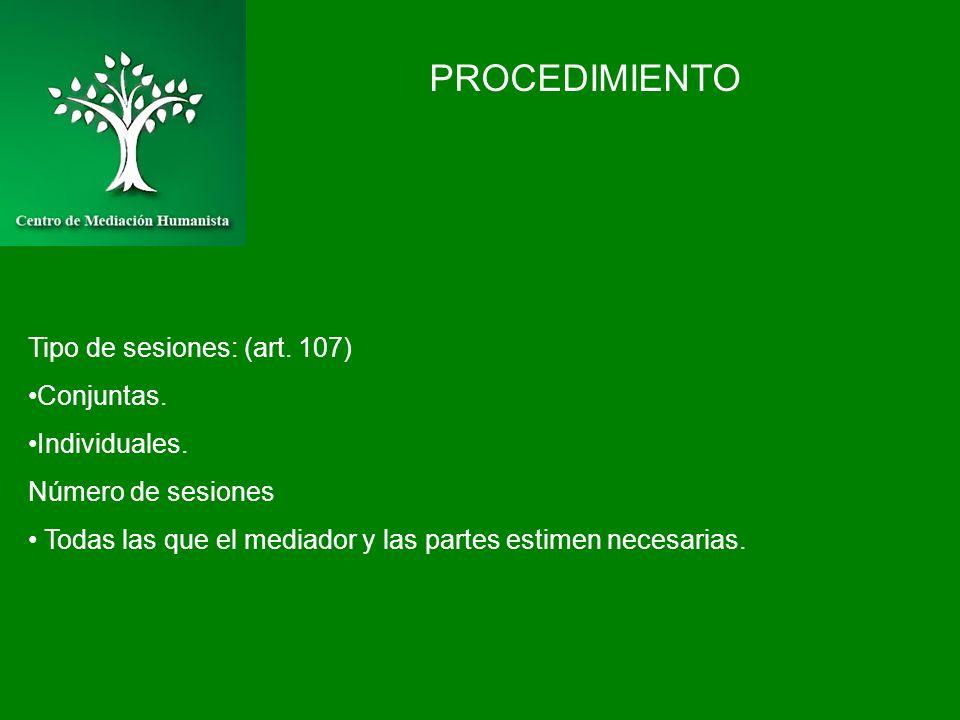 PROCEDIMIENTO Tipo de sesiones: (art. 107) Conjuntas. Individuales. Número de sesiones Todas las que el mediador y las partes estimen necesarias.
