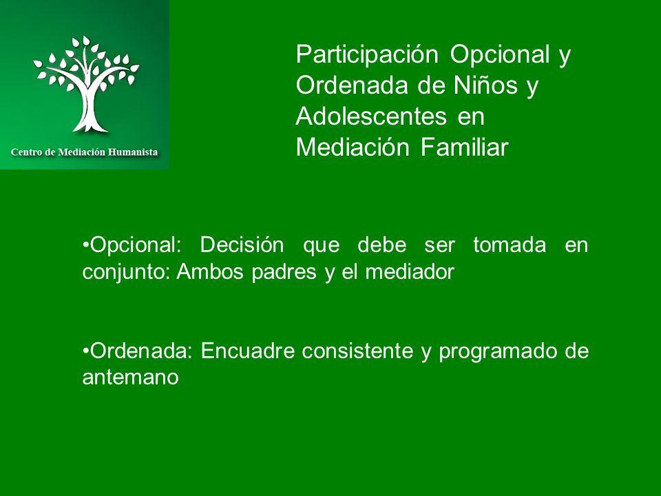 Participación Opcional y Ordenada de Niños y Adolescentes en Mediación Familiar Opcional: Decisión que debe ser tomada en conjunto: Ambos padres y el