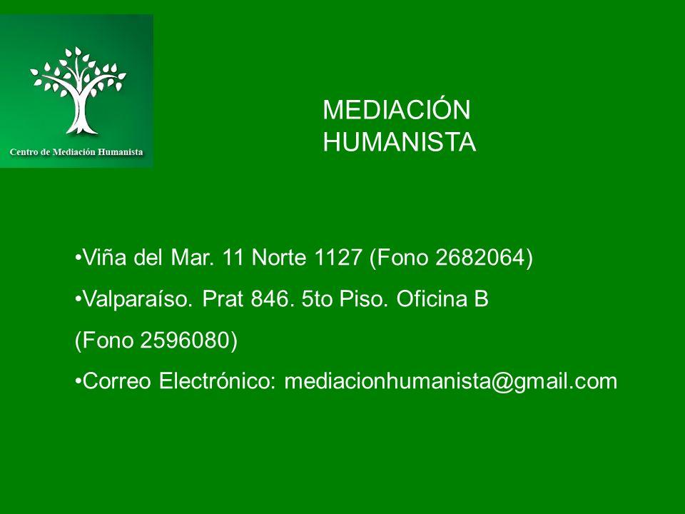 MEDIACIÓN HUMANISTA Viña del Mar. 11 Norte 1127 (Fono 2682064) Valparaíso. Prat 846. 5to Piso. Oficina B (Fono 2596080) Correo Electrónico: mediacionh