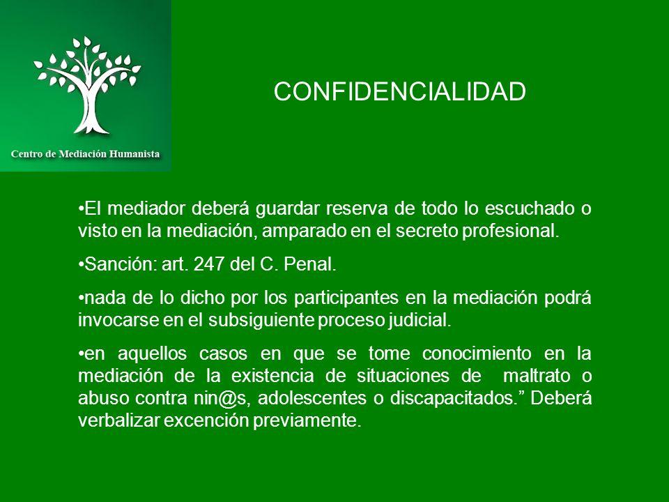CONFIDENCIALIDAD El mediador deberá guardar reserva de todo lo escuchado o visto en la mediación, amparado en el secreto profesional. Sanción: art. 24