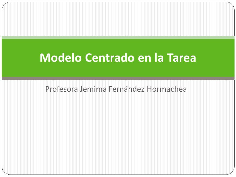 Profesora Jemima Fernández Hormachea Modelo Centrado en la Tarea