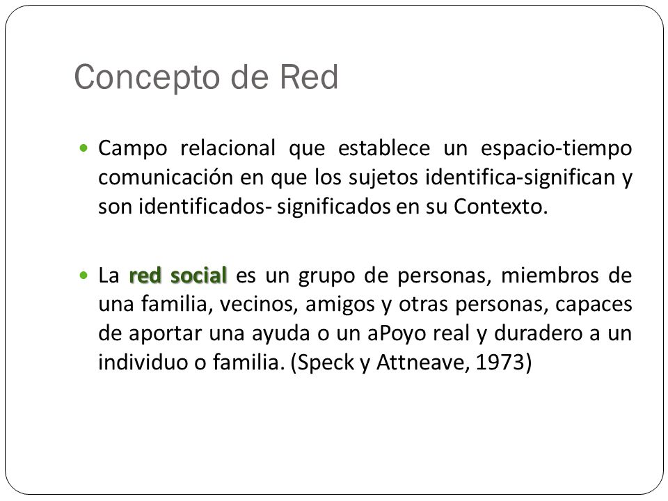 Concepto de Red Campo relacional que establece un espacio-tiempo comunicación en que los sujetos identifica-significan y son identificados- significad