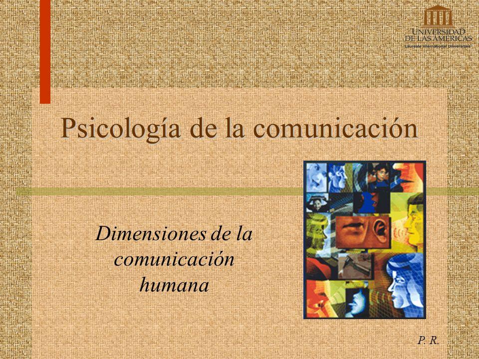 Psicología de la comunicación Dimensiones de la comunicación humana P. R.