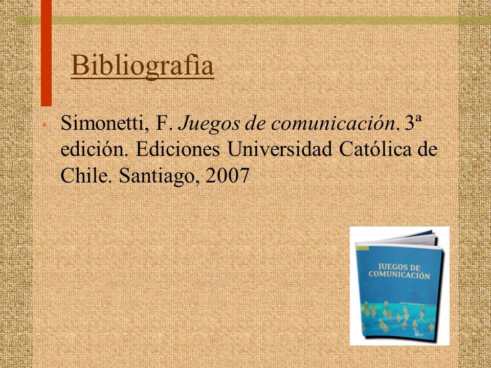 Bibliografìa Simonetti, F. Juegos de comunicación. 3ª edición. Ediciones Universidad Católica de Chile. Santiago, 2007