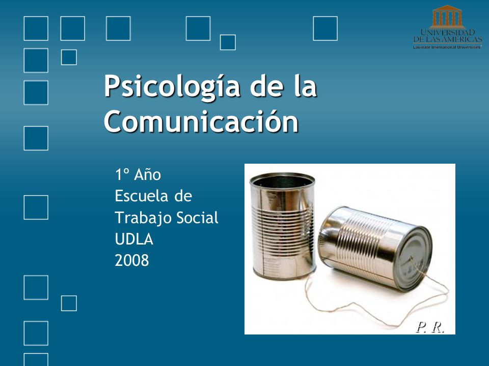Psicología de la Comunicación 1º Año Escuela de Trabajo Social UDLA 2008 P. R.