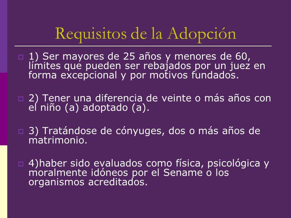 Requisitos de la Adopción 1) Ser mayores de 25 años y menores de 60, límites que pueden ser rebajados por un juez en forma excepcional y por motivos f